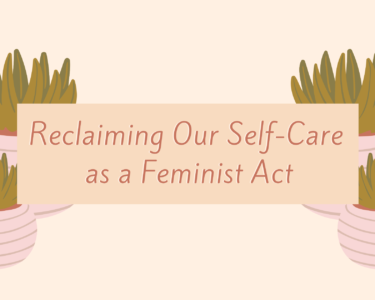 "Image of plants in the background with the title of the blog post, ""Reclaiming our self-care as a feminist act"""
